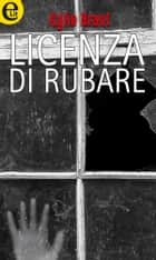 Licenza di rubare (eLit) ebook by Kylie Brant
