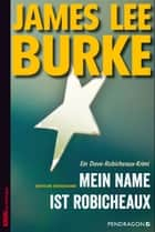 Mein Name ist Robicheaux - Ein Dave-Robicheaux-Krimi, Band 21 ebook by James Lee Burke, Jürgen Bürger