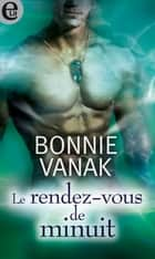 Le rendez-vous de minuit ebook by Bonnie Vanak