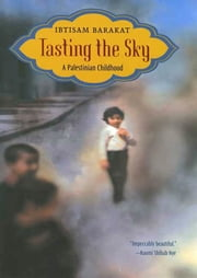 Tasting the Sky - A Palestinian Childhood ebook by Ibtisam Barakat
