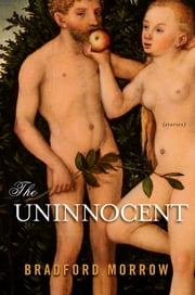 The Uninnocent: Stories ebook by Bradford Morrow