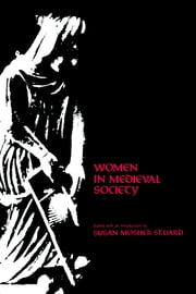 Women in Medieval Society ebook by Susan Mosher Stuard