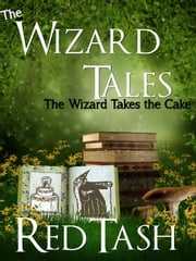 The Wizard Takes the Cake - The Wizard Tales, #3 ebook by Red Tash