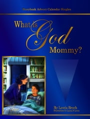 What is God, Mommy?: Storybook Advent Calendar Singles ebook by Lewis Brech