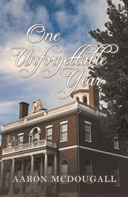 One Unforgettable Year ebook by Aaron McDougall