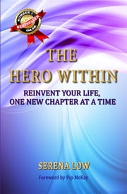 The Hero Within - Reinvent Your Life, One New Chapter at a Time ebook by Serena Low