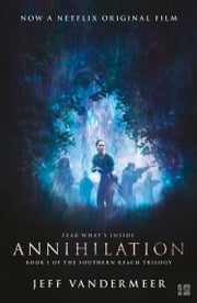 Annihilation: The thrilling book behind the most anticipated film of 2018 ebook by Jeff VanderMeer