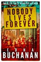 Nobody Lives Forever ebook by Edna Buchanan