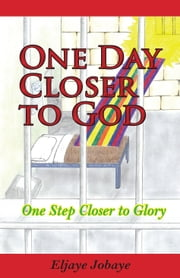 One Day Closer to God ebook by Eljaye Jobaye