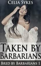 Taken by Barbarians ebook by Celia Sykes