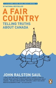 A Fair Country - Telling Truths About Canada ebook by John Ralston Saul