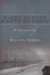 Every Hunter Wants to Know ebook by Mikhail Iossel