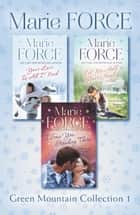 Green Mountain Collection 1: Your Love Is All I Need, Let Me Hold Your Hand, I Saw You Standing There ebook by Marie Force