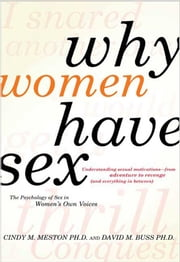 Why Women Have Sex - Understanding Sexual Motivations from Adventure to Revenge (and Everything in Between) ebook by David M. Buss,Cindy M. Meston