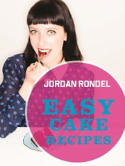 Easy Cake Recipes ebook by Jordan Rondel