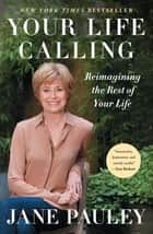 Your Life Calling - Reimagining the Rest of Your Life ebook by Jane Pauley