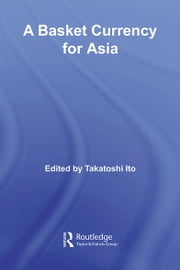 A Basket Currency for Asia ebook by Takatoshi Ito