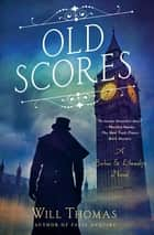 Old Scores - A Barker & Llewelyn Novel ebook by Will Thomas