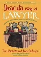 Dracula Was A Lawyer: Hundreds Of Fascinating Facts From The World Of Law ebook by Erin Barrett, Jack Mingo