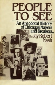 People to See - An Anecdotal History of Chicago's Makers and Breakers ebook by Jay Robert Nash