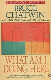 What Am I Doing Here? ebook by Bruce Chatwin
