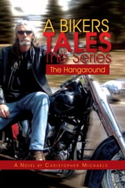 A Bikers Tales The Series - The Hangaround ebook by Christopher Michaels