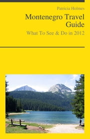 Montenegro Travel Guide - What To See & Do ebook by Patricia Holmes