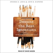 Despite the Best Intentions - How Racial Inequality Thrives in Good Schools audiobook by Amanda E. Lewis, John B. Diamond