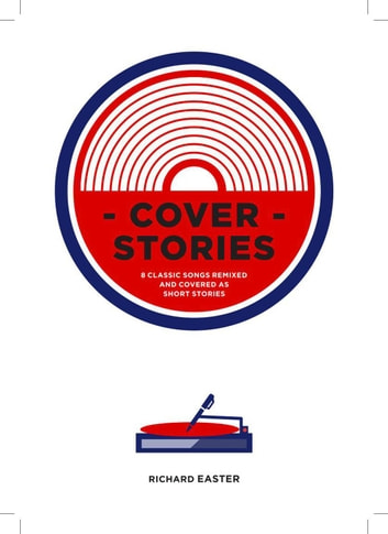 Cover Stories - 8 Classic Songs Remixed As Short Stories - Volume 1: Sinners & Beginners ebook by Richard Easter