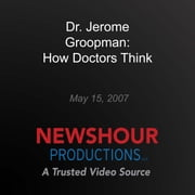 Dr. Jerome Groopman: How Doctors Think audiobook by PBS NewsHour