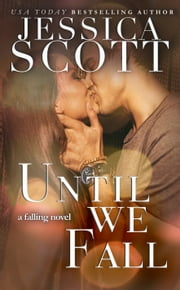 Until We Fall - A Falling Novel ebook by Jessica Scott