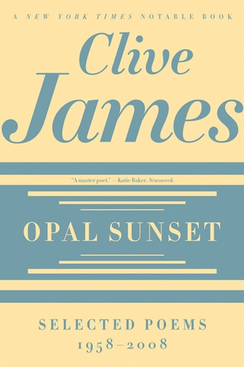 Opal Sunset: Selected Poems, 1958-2008 ebook by Clive James