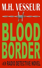 Blood Border - A Radio Detective ebook by M.H. Vesseur