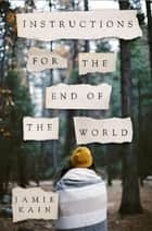 Instructions for the End of the World ebook by Jamie Kain