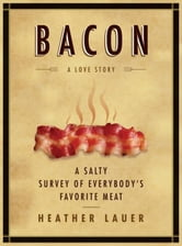 Bacon: A Love Story - A Love Story ebook by Heather Lauer