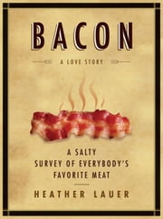 Bacon: A Love Story ebook by Heather Lauer