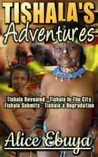 Tishala's Adventures eBook by Alice Ebuya