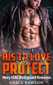 His to Love and Protect - Navy SEAL Bodyguard Romance ebook by Grace Rawson