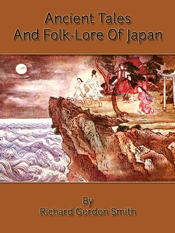 Ancient Tales And Folk-Lore Of Japan ebook by Richard Gordon Smith
