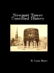 Newport Tower: Unsettled History ebook by B. Lynn Brant