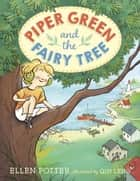 Piper Green and the Fairy Tree ebook by Ellen Potter, Qin Leng