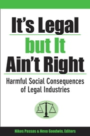 It's Legal but It Ain't Right - Harmful Social Consequences of Legal Industries ebook by Nikos Passas, Neva R. Goodwin
