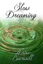 Slow Dreaming ebook by Anne Barwell