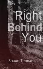 Right Behind You ebook by Shaun Tennant