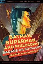 Batman, Superman, and Philosophy ebook by Nicolas Michaud