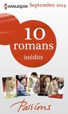 10 romans Passions inédits + 1 gratuit (nº488 à 492 - septembre 2014) - Harlequin collection Passions ebook by Collectif