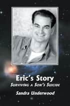 Eric's Story. Surviving a Son's Suicide ebook by Sandra Underwood