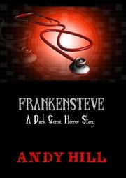 Frankensteve: A Dark Comic Horror Story ebook by Andy Hill