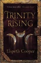 Trinity Rising - Book Two of the Wild Hunt ebook by Elspeth Cooper