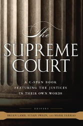 The Supreme Court - A C-SPAN Book, Featuring the Justices in their Own Words ebook by C-SPAN